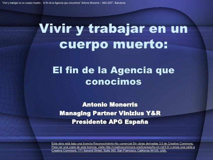Vivir y trabajar en un cuerpo muerto: El fin de la Agencia que conocimos Antonio Monerris Managing Partner Vinizius Y&R Pr...