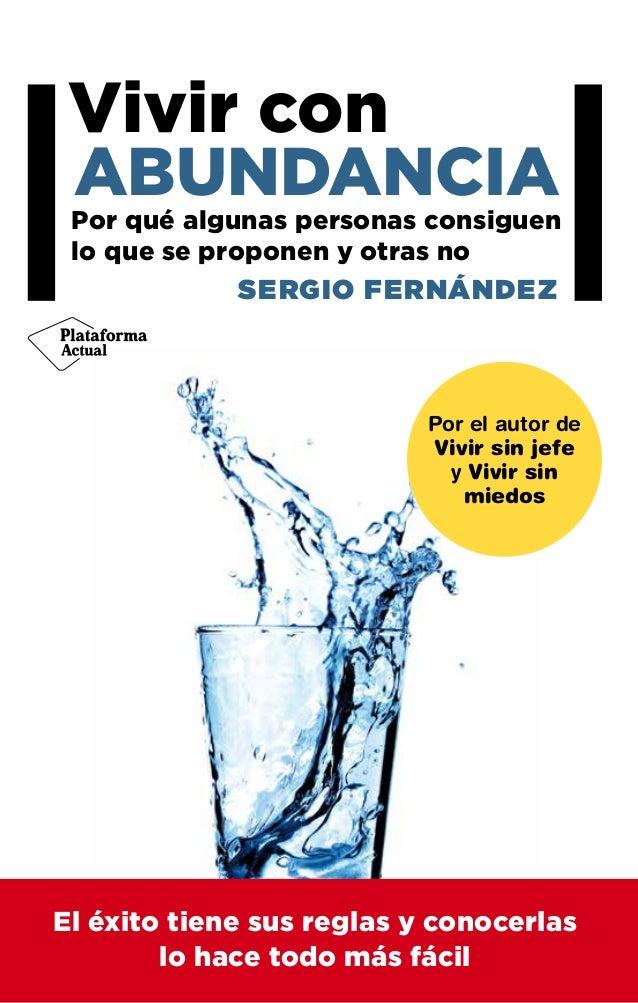 Vivir con ABUNDANCIA SERGIO FERNÁNDEZ Por qué algunas personas consiguen lo que se proponen y otras no Por el autor de Viv...