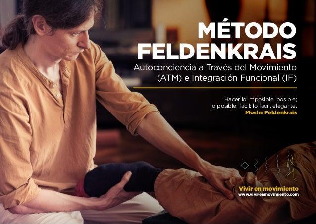 Vivir en movimiento www.vivirenmovimiento.com Autoconciencia a Través del Movimiento (ATM) e Integración Funcional (IF) MÉ...