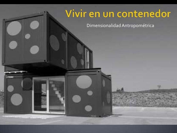 Vivir en un contenedor<br />Dimensionalidad Antropométrica<br />