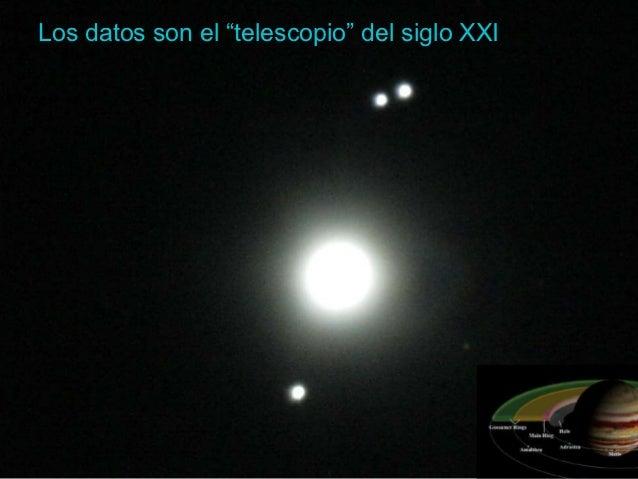 """Los datos son el """"telescopio"""" del siglo XXI                         3"""