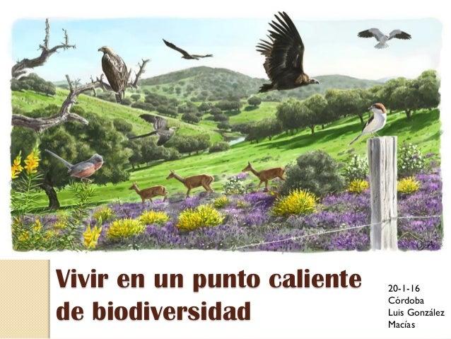 Vivir en un punto caliente de biodiversidad 20-1-16 Córdoba Luis González Macías