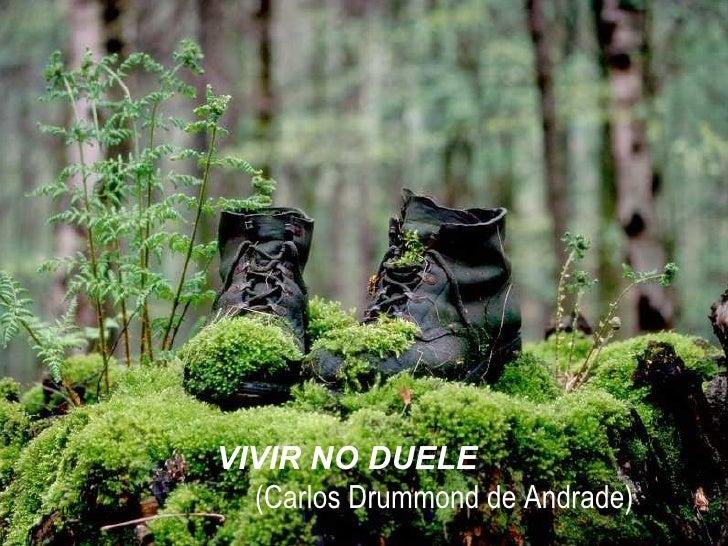 VIVIR NO DUELE   (Carlos Drummond de Andrade) 07/06/09