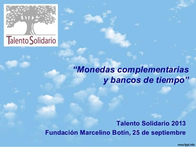 """""""Monedas complementarias y bancos de tiempo"""" Talento Solidario 2013 Fundación Marcelino Botín, 25 de septiembre"""