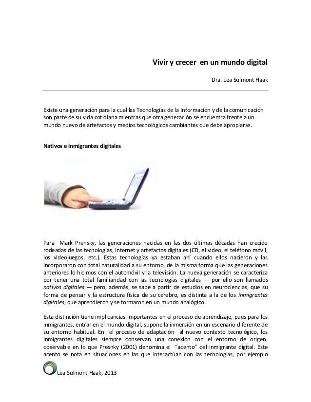 Lea Sulmont Haak, 2013 Vivir y crecer en un mundo digital Dra. Lea Sulmont Haak Existe una generación para la cual las Tec...