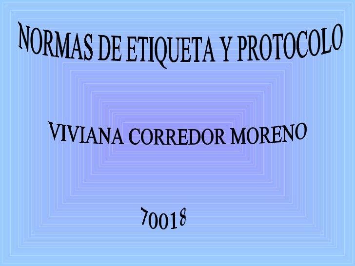 NORMAS DE ETIQUETA Y PROTOCOLO VIVIANA CORREDOR MORENO 70018