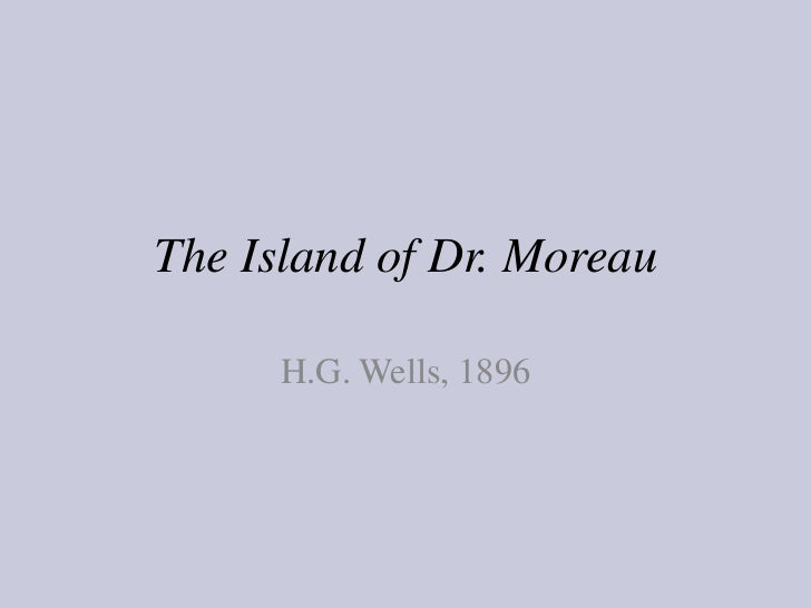 The Island of Dr. Moreau      H.G. Wells, 1896