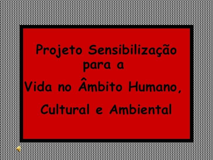 Projeto Sensibilização para a  Vida no Âmbito Humano,  Cultural e Ambiental