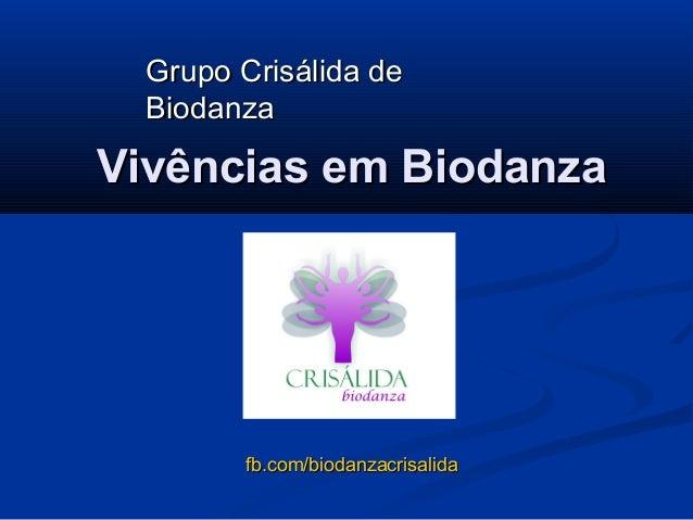 Grupo Crisálida de Biodanza  Vivências em Biodanza  fb.com/biodanzacrisalida
