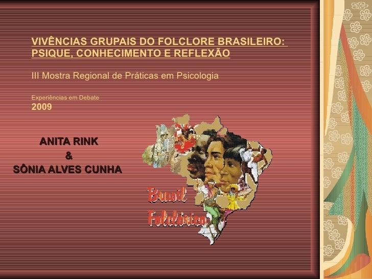 VIVÊNCIAS GRUPAIS DO FOLCLORE BRASILEIRO:  PSIQUE, CONHECIMENTO E REFLEXÃO III Mostra Regional de Práticas em Psicologia  ...