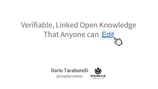 Verifiable, Linked Open Knowledge That Anyone can Edit Dario Taraborelli @readermeter