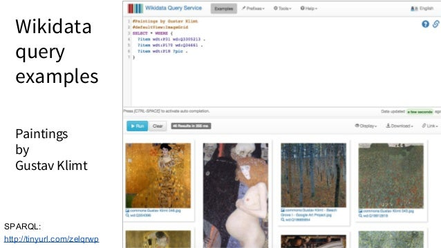 SPARQL: http://tinyurl.com/zelqrwp Paintings by Gustav Klimt Wikidata query examples
