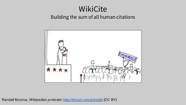 WikiCite Building the sum of all human citations Randall Munroe, Wikipedian protester http://tinyurl.com/p3rodlb [CC BY]