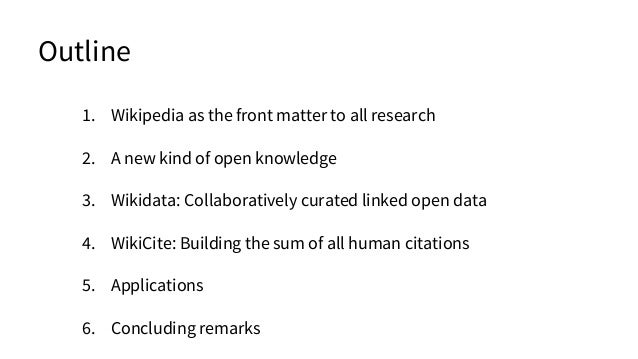 Outline 1. Wikipedia as the front matter to all research 2. A new kind of open knowledge 3. Wikidata: Collaboratively cura...