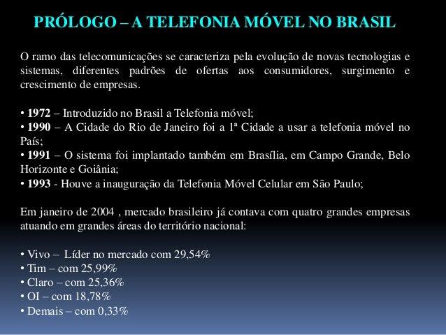 PRÓLOGO – A TELEFONIA MÓVEL NO BRASIL O ramo das telecomunicações se caracteriza pela evolução de novas tecnologias e sist...