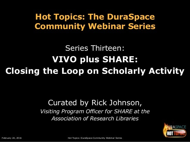 February 24, 2016 Hot Topics: DuraSpace Community Webinar Series Hot Topics: The DuraSpace Community Webinar Series Series...