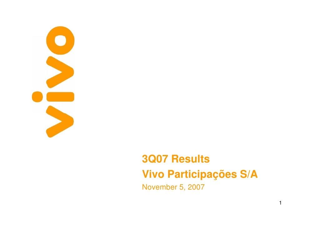 3Q07 Results Vivo Participações S/A November 5, 2007           ,                                      1                   ...