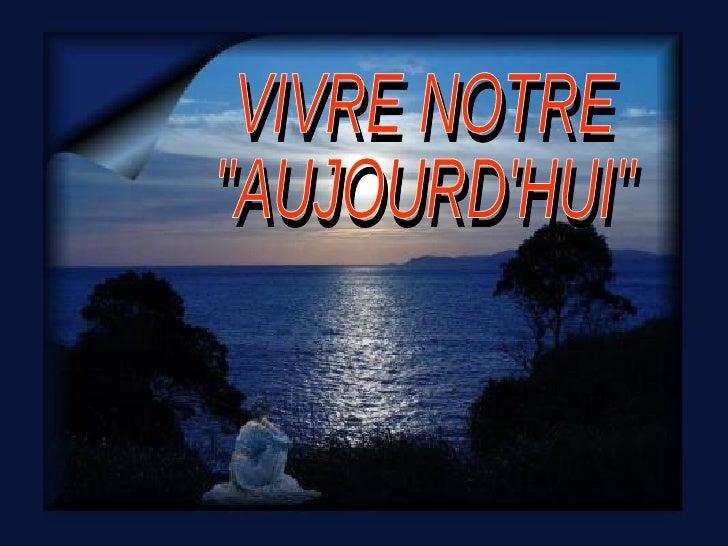VIVRE NOTRE  ''AUJOURD'HUI''