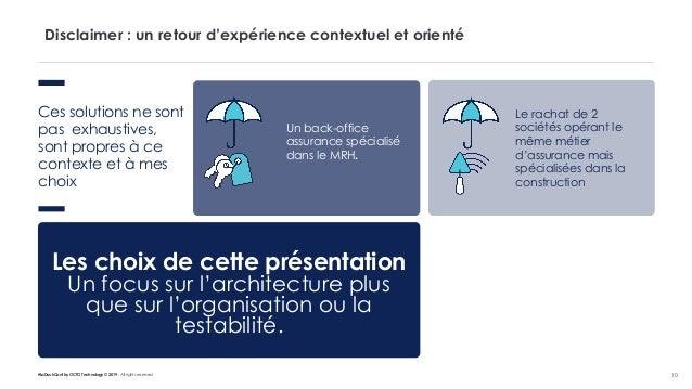 #LaDuckConf by OCTO Technology © 2019 - All rights reserved 10 Disclaimer : un retour d'expérience contextuel et orienté C...
