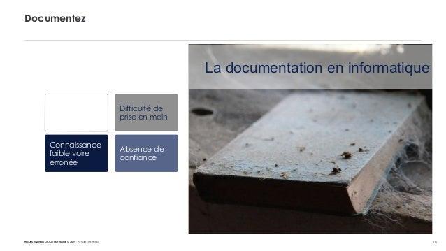 #LaDuckConf by OCTO Technology © 2019 - All rights reserved 18 Documentez Difficulté de prise en main Connaissance faible ...