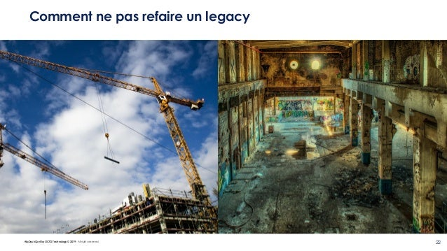 #LaDuckConf by OCTO Technology © 2019 - All rights reserved 22 Comment ne pas refaire un legacy