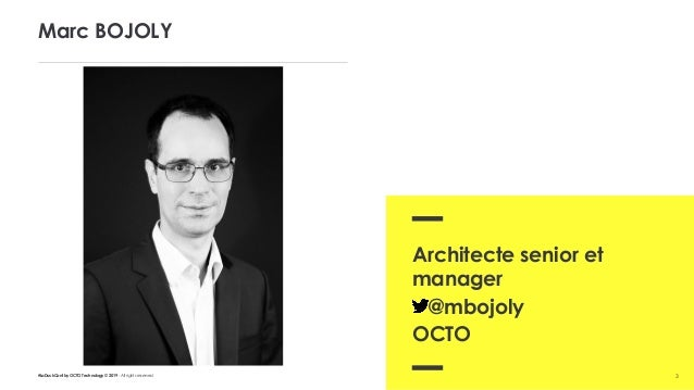 #LaDuckConf by OCTO Technology © 2019 - All rights reserved Marc BOJOLY 3 Architecte senior et manager @mbojoly OCTO
