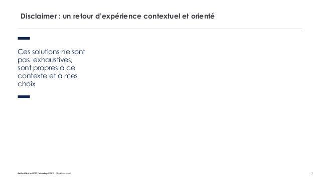 #LaDuckConf by OCTO Technology © 2019 - All rights reserved 7 Disclaimer : un retour d'expérience contextuel et orienté Ce...