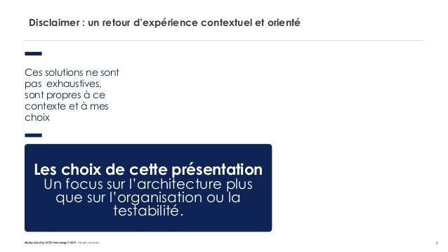 #LaDuckConf by OCTO Technology © 2019 - All rights reserved 8 Disclaimer : un retour d'expérience contextuel et orienté Ce...