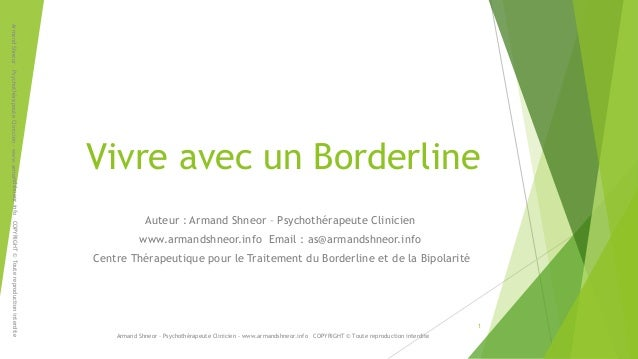 Vivre avec un BorderlineAuteur : Armand Shneor – Psychothérapeute Clinicienwww.armandshneor.info Email : as@armandshneor.i...