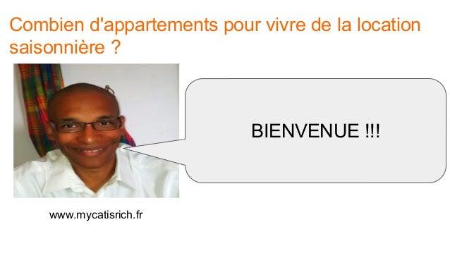 Combien d'appartements pour vivre de la location saisonnière ? www.mycatisrich.fr BIENVENUE !!!