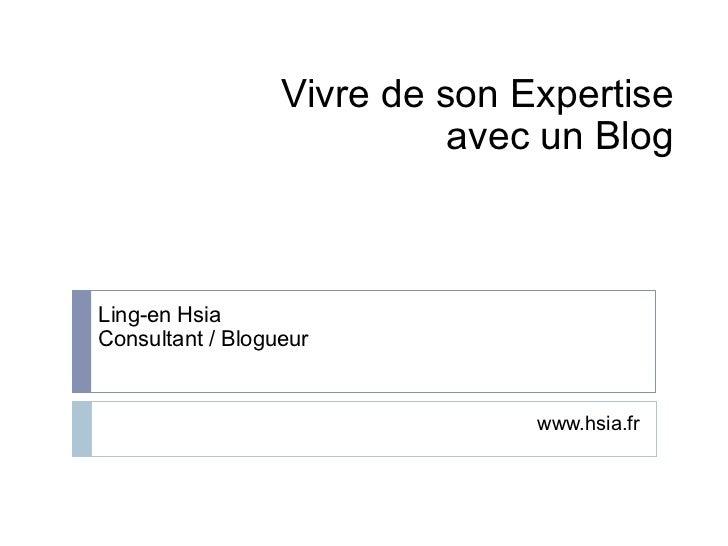 Vivre de son Expertise                            avec un BlogLing-en HsiaConsultant / Blogueur                           ...