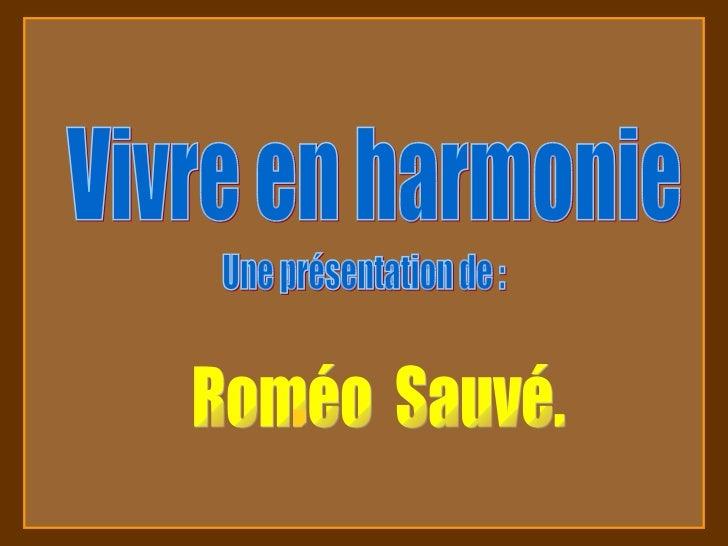 Vivre en harmonie Une présentation de : Roméo  Sauvé.