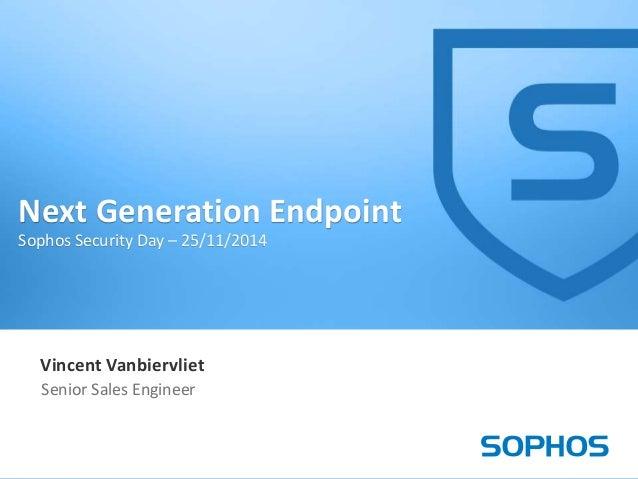 1  Next Generation Endpoint  Sophos Security Day – 25/11/2014  Vincent Vanbiervliet  Senior Sales Engineer