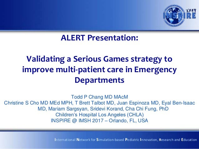 ALERT Presentation: Validating a Serious Games strategy to improve multi-patient care in Emergency Departments Todd P Chan...
