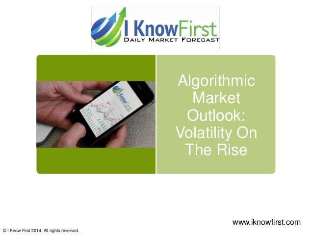 Algorithmic Market Outlook: Volatility On The Rise © I Know First 2014. All rights reserved. www.iknowfirst.com