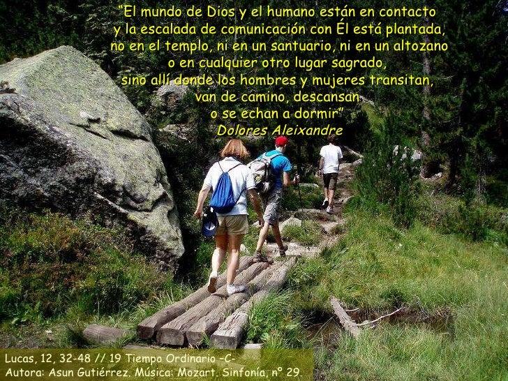 """"""" El mundo de Dios y el humano están en contacto  y la escalada de comunicación con Él está plantada,  no en el templo, ni..."""