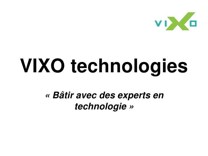 VIXO technologies  « Bâtir avec des experts en         technologie »
