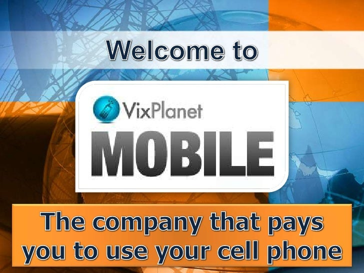 Welcome to<br />The company that pays you to use your cell phone<br />
