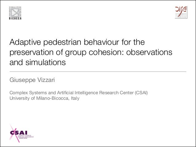 Adaptive pedestrian behaviour for the preservation of group cohesion: observations and simulations Giuseppe Vizzari  ! Com...