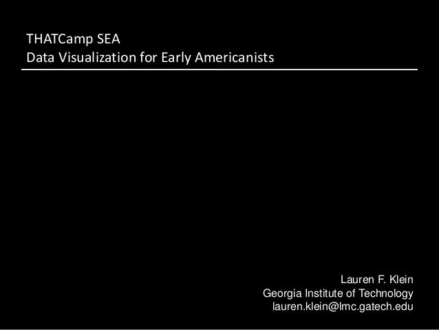 THATCamp SEAData Visualization for Early Americanists                                                        Lauren F. Kle...