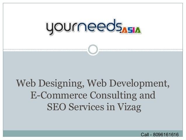 Web Designing, Web Development,  E-Commerce Consulting and     SEO Services in Vizag                         Call - 809616...