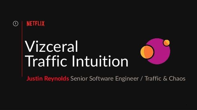 Vizceral Traffic Intuition 1 Justin Reynolds Senior Software Engineer / Traffic & Chaos 1