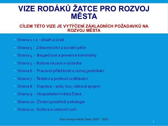 Vize rozvoje města Žatec 2019 - 2025 VIZE RODÁKŮ ŽATCE PRO ROZVOJ MĚSTA CÍLEM TÉTO VIZE JE VYTÝČENÍ ZÁKLADNÍCH POŽADAVKŮ N...