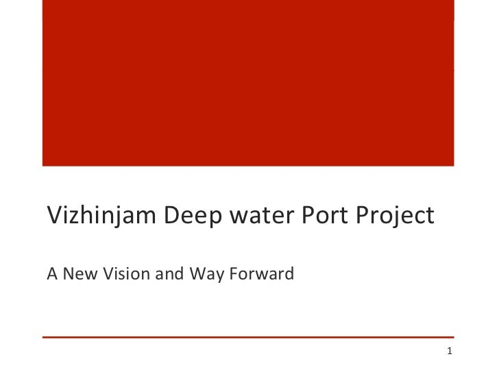 Vizhinjam	  Deep	  water	  Port	  Project	  A	  New	  Vision	  and	  Way	  Forward	                                       ...