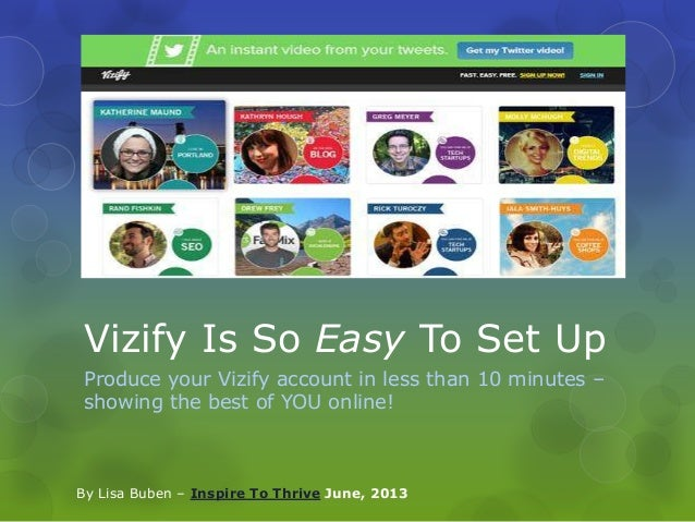Vizify Is So Easy To Set UpProduce your Vizify account in less than 10 minutes –showing the best of YOU online!By Lisa Bub...