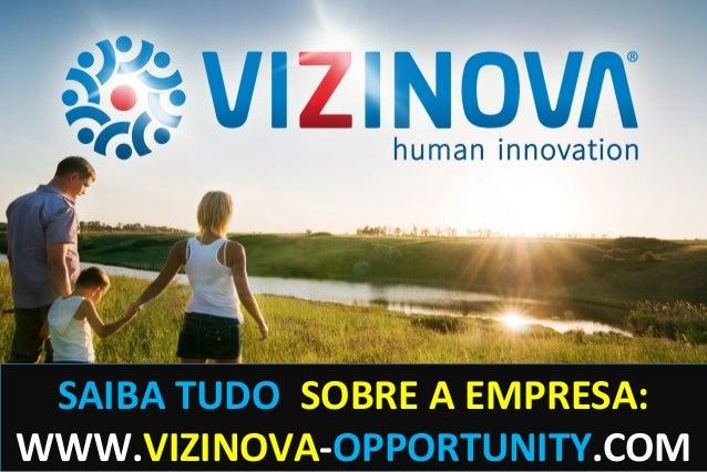 SAIBA TUDO SOBRE A EMPRESA: WWW.VIZINOVA-OPPORTUNITY.COM