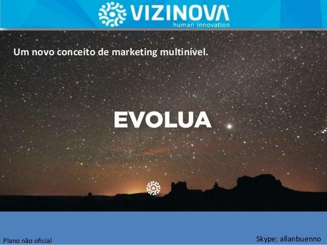 Skype: allanbuenno Um novo conceito de marketing multinível. Plano não oficial