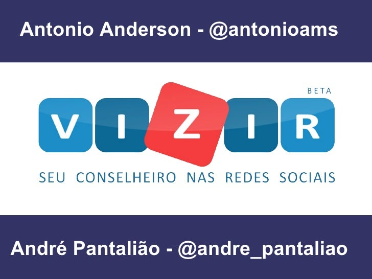 André Pantalião - @andre_pantaliao Antonio Anderson - @antonioams
