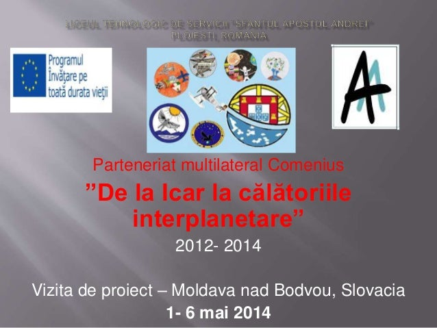 """Parteneriat multilateral Comenius """"De la Icar la călătoriile interplanetare"""" 2012- 2014 Vizita de proiect – Moldava nad Bo..."""