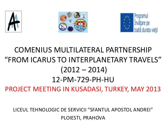 "COMENIUS MULTILATERAL PARTNERSHIP ""FROM ICARUS TO INTERPLANETARY TRAVELS"" (2012 – 2014) 12-PM-729-PH-HU PROJECT MEETING IN..."